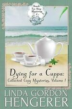 Beach Tea Shop Mysteries: Dying for a Cuppa : Collected Cozy Mysteries,...