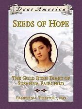 Dear America: Seeds of Hope : The Gold Rush Diary of Susanna Fairchild, 1849...