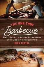 The One True Barbecue: Fire, Smoke, and the Pitmasters Who Cook the-ExLibrary