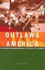 Outlaws of America : The Weather Underground and the Politics of Solidarity...