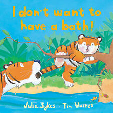 I Don't Want to Have a Bath! by Julie Sykes, Tim Warnes (Hardback, 2007)