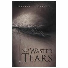 No Wasted Tears by Sylvia D. Carter (2013, Paperback)