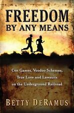 Freedom by Any Means : Con Games, Voodoo Schemes, True Love and Lawsuits on...