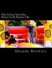 How to Start Your Own Bouncy Castle Business U. K. : The Ultimate Home Based...