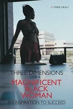 The Three Dimensions of a Magnificent Black Woman : An Inspiration to Succeed...
