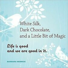 White Silk, Dark Chocolate, and a Little Bit of Magic : Life Is Good and We...