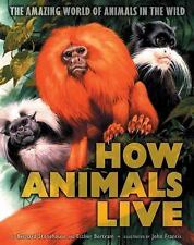 How Animals Live: Amazing World of Animals in the Wild, The, Stonehouse, B., Ber