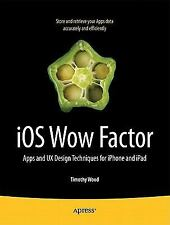iOS Wow Factor: UX Design Techniques for iPhone and iPad, Wood, Timothy, Excelle