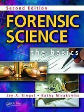 Forensic Science : The Basics, Second Edition by Jay A. Siegel and Kathy...