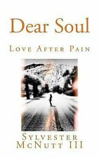 Dear Soul : Love after Pain by Sylvester McNutt (2015, Paperback)