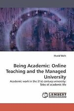 Being Academic : Online Teaching and the Managed University by Muriel Wells...