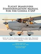 Flight Maneuvers Standardization Manual for the Cessna 172SP : Step by Step...