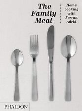 The Family Meal: Home Cooking with Ferran Adria by El Bulli and Ferran Adrià