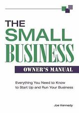The Small Business Owner's Manual: Everything You Need To Know To Start Up And R