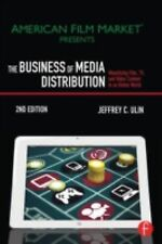 The Business of Media Distribution : Monetizing Film, TV, and Video Content...