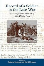 Record of a Soldier in the Late War : The Confederate Memoir of John Wesley...