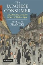 The Japanese Consumer : An Alternative Economic History of Modern Japan by...