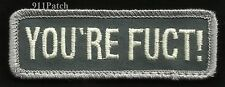 YOU'RE FUCT! Hook & Loop Law Enforcement Police Patch - ACU Light