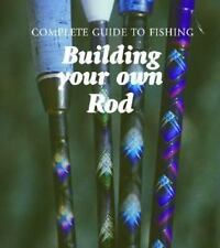Building Your Own Rod (Complete Guide to Fishing)