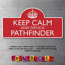 Keep calm & drive a Pathfinder Sticker 7yr water/fade proof vinyl  parts Badge