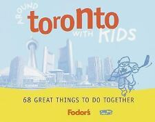 Fodor's Around Toronto with Kids, 1st Edition: 68 Great Things to Do Together (F