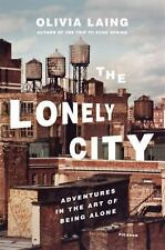 The Lonely City : Adventures in the Art of Being Alone by Olivia Laing (2016,...