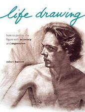 Life Drawing: How To Portray the Figure with Accuracy and Expression, Barrett, R