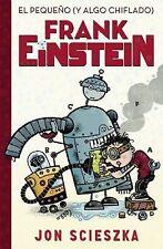El Pequeño (y Algo Chiflado) Frank Einstein 1 by Scieszkajon and Frank...