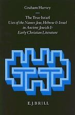 The True Israel: Uses of the Names Jew, Hebrew and Israel in Ancient Jewish and