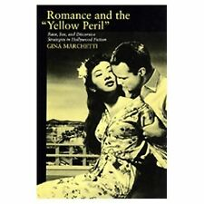 "Romance and the ""Yellow Peril"": Race, Sex, and Discursive Strategies in Hollywoo"
