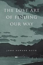 The Lost Art of Finding Our Way by John Edward Huth (2015, Paperback)