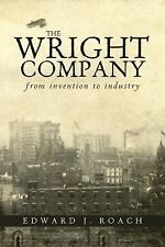 The Wright Company : From Invention to Industry by Edward J. Roach (2014,...