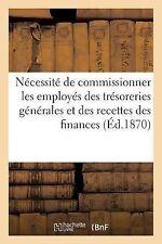 De la Necessite de Commissionner les Employes des Tresoreries Generales et...