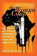 The Wonga Coup: Guns, Thugs, and a Ruthless Determination to Create Mayhem in an