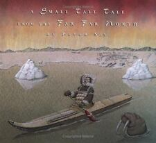 A Small Tall Tale from the Far Far North by Peter Sís and P. Sis (2001,...