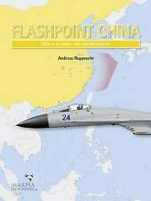 Flashpoint China: Chinese Air Power and the Regional Balance by Tom Cooper, Andr
