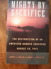 SIGNED by 11  Mighty by Sacrifice :The Destruction of an American Bomber Sq.