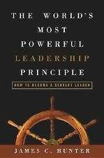 The World's Most Powerful Leadership Principle : How to Become a Servant...