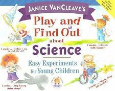Janice VanCleave's Play and Find Out about Science: Easy   Experiments for Young