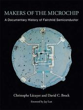 Makers of the Microchip : A Documentary History of Fairchild Semiconductor by...