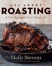 All about Roasting : A New Approach to a Classic Art by Molly Stevens (2011,...