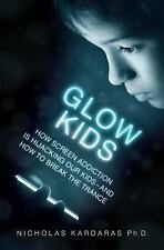 Glow Kids: How Screen Addiction Is Hijacking Our Kids-and How to Break the Tranc