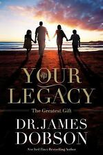 Your Legacy : The Greatest Gift You Can Give by James C. Dobson (Hardcover) NEW