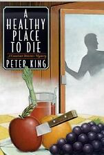 A Healthy Place to Die: A Gourmet Detective Mystery by King, Peter