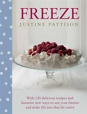 Freeze: 120 Delicious Recipes and Fantastic New Ways to Use Your Freezer and Mak