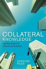 Collateral Knowledge : Legal Reasoning in the Global Financial Markets by...
