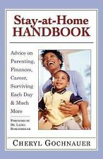 Stay-at-Home Handbook : Advice for Parenting, Finances, Career, Surviving...