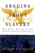 Arguing about Slavery: The Great Battle in the United States Congress by Miller