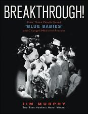 """Breakthrough!: How Three People Saved """"Blue Babies"""" by Jim Murphy (Hardcover)"""