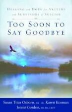 Too Soon to Say Goodbye : Healing and Hope for Victims and Survivors of...